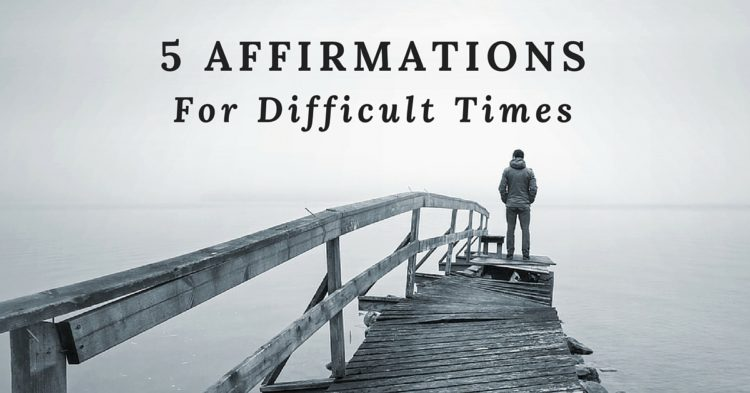 5 Affirmations for Difficult Times