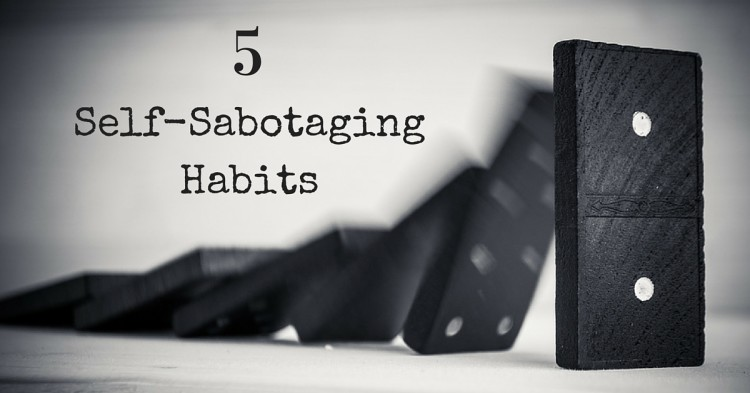 5 Self-Sabotaging Habits