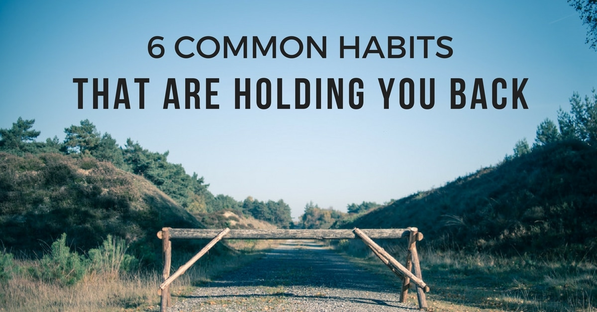 6-common-habits-that-are-holding-you-back