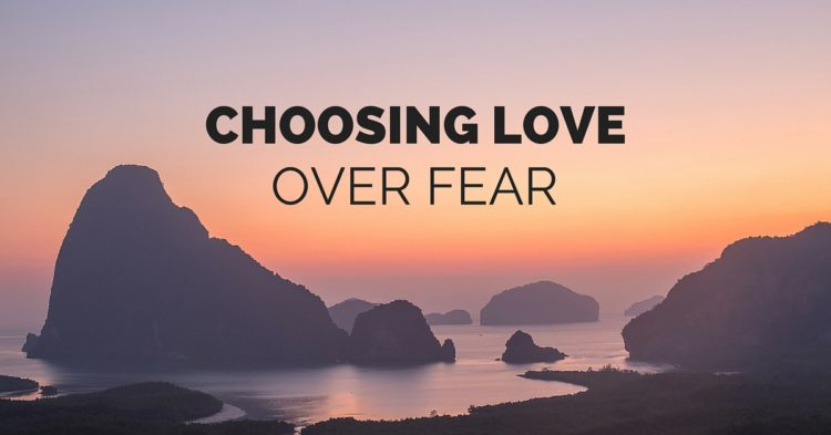 Choosing Love Over Fear