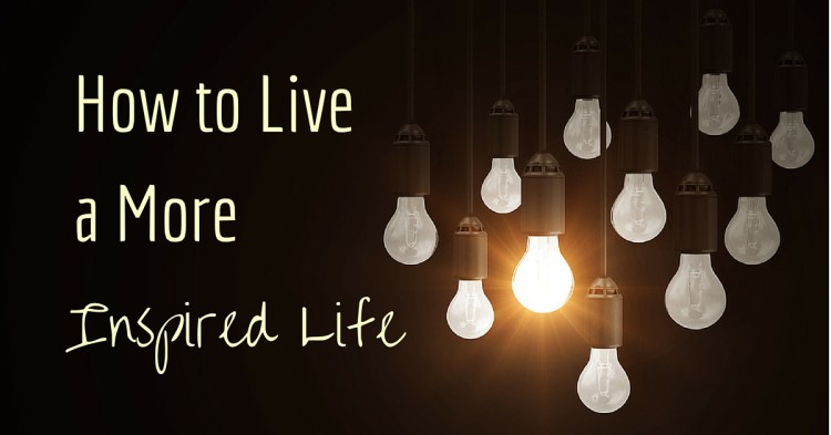 How to Live a MoreInspired Life