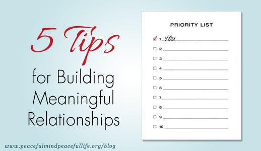 5 Tips For Building Meaningful Relationships - Peaceful Mind ...