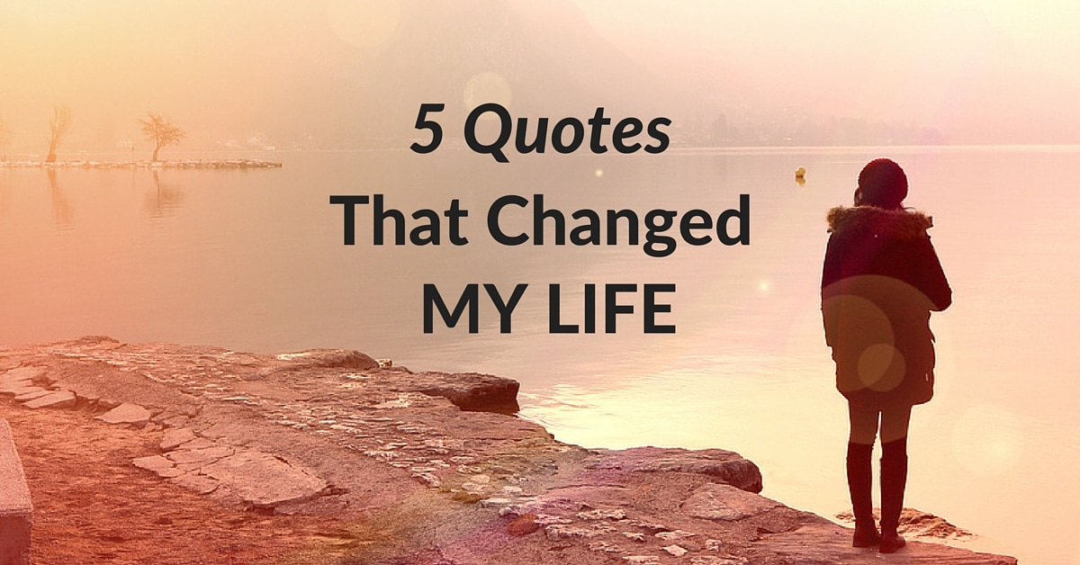 Peaceful Love Quotes Best 5 Quotes That Changed My Life  Peaceful Mind Peaceful Life